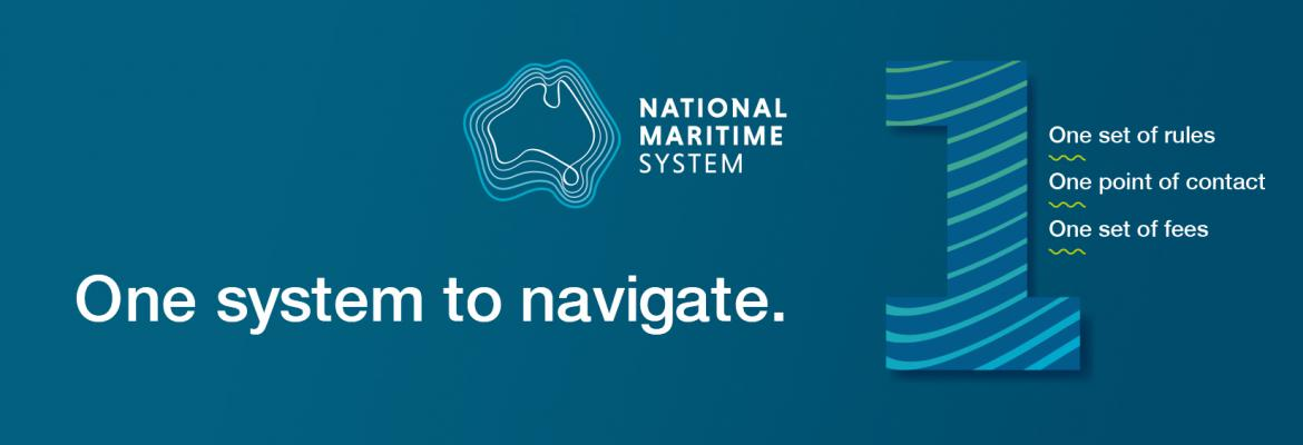 National Martime System. One system to navigate. One set of rules. One point of contact. One set of fees.
